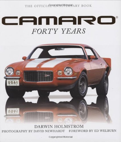 The Official Anniversary Book, CAMARO Forty Years, Photography By David Newhardt, Foreword By Ed ...
