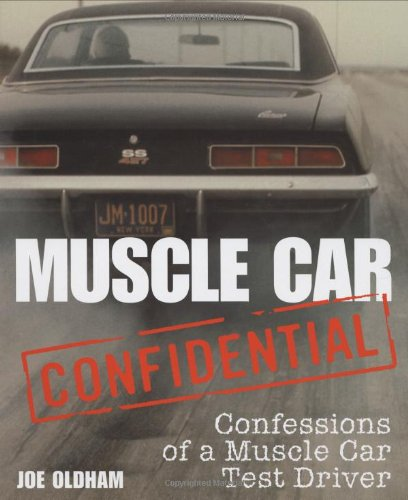 Muscle Car Confidential Confessions of a Muscle Car Test Driver: Oldham, Joe