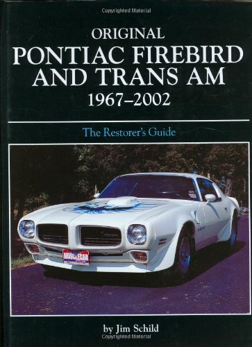 Original Pontiac Firebird and Trans Am 1967-2002: The Restorer's Guide (Original Series) (0760328390) by Jim Schild