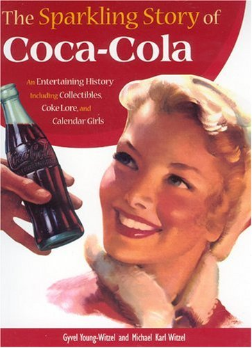 9780760328989: The Sparkling Story of Coca-Cola: An Entertaining History Including Collectibles, Coke Lore, and Calendar Girls