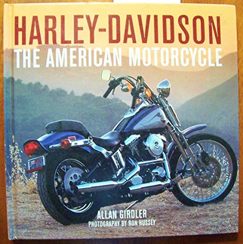 HARLEY-DAVIDSON THE AMERICAN MOTORCYCLE: Allan Girdler; Photography by Ron Hussey