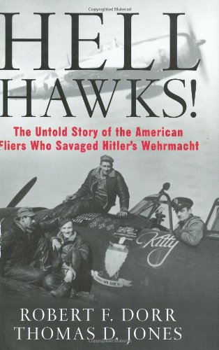 Hell Hawks!: The Untold Story of the American Fliers Who Savaged Hitler's Wehrmacht (0760329184) by Robert F. Dorr; Thomas Jones