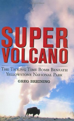 9780760329252: Super Volcano: The Ticking Time Bomb Beneath Yellowstone National Park