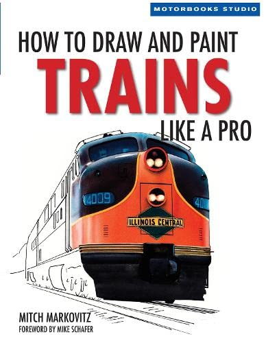 How to Draw and Paint Trains Like a Pro (Motorbooks Studio)