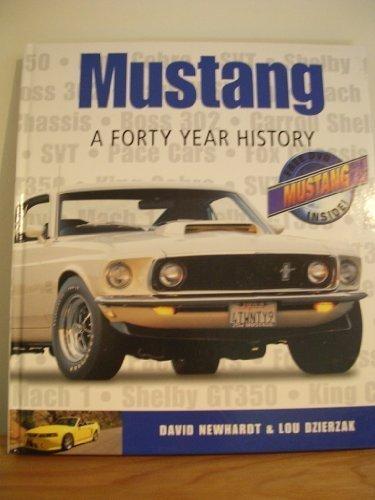 Mustang A Forty Year History: Newhardt, David & Lou Dzierzak