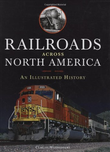 9780760329764: Railroads Across North America: An Illustrated History