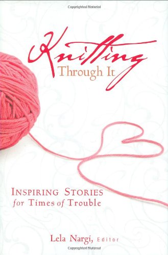 9780760330050: Knitting Through it: Inspiring Stories for Troubled Times