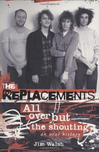 The Replacements: All Over But the Shouting: An Oral History (9780760330623) by Jim Walsh