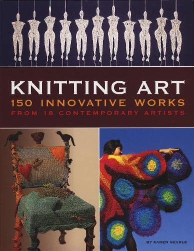 Knitting Art: 150 Innovative Works from 18 Contemporary Artists: Karen Searle