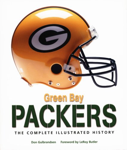 Green Bay Packers: The Complete Illustrated History: Gulbrandsen, Don