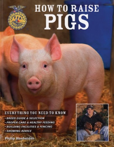 How to Raise Pigs Everything You Need to Know Breed Guide & Selection Proper Care & Healthy Feedi...