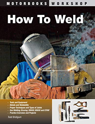 9780760331743: How to Weld: Techniques and Tips for Beginners and Pros (Motorbooks Workshop)