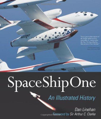 SpaceShipOne: An Illustrated History: Dan Linehan; Foreword-Arthur