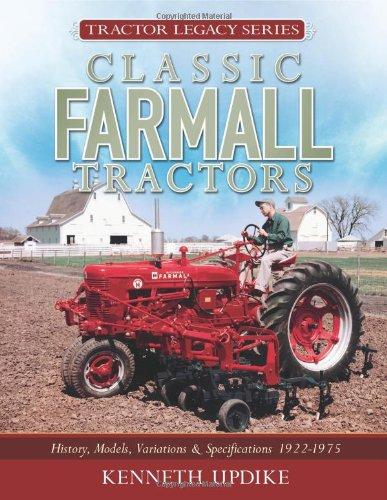 Classic Farmall Tractors: History, Models, Variations & Specifications 1922-1975 (Tractor ...