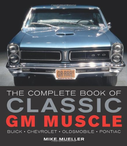 9780760332283: The Complete Book of Classic GM Muscle (Complete Book Series)