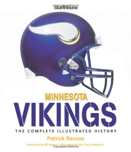 Minnesota Vikings: The Complete Illustrated History: Reusse, Patrick