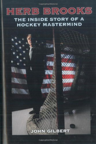 Herb Brooks: The Inside Story of a Hockey Mastermind: Gilbert, John