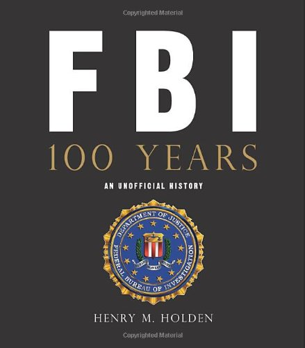 FBI 100 Years An Unofficial History