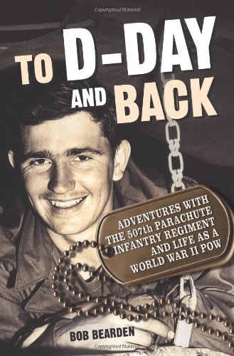 9780760332580: To D-Day and Back: Adventures with the 507th Parachute Infantry Regiment and Life as a World War II POW: A memoir