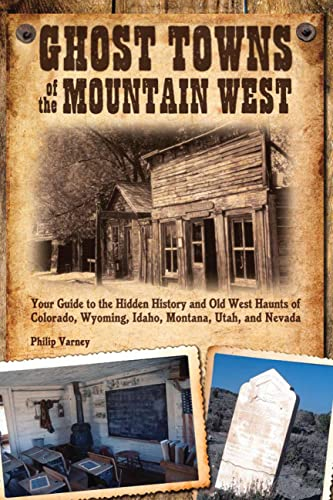 9780760333587: Ghost Towns of the Mountain West: Your Guide to the Hidden History and Old West Haunts of Colorado, Wyoming, Idaho, Mont