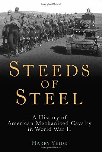 Steeds of Steel: A History of American Mechanized Cavalry in World War II: Harry Yeide