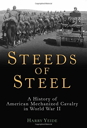 Steeds of Steel : A History of American Mechanized Cavalry in World War II