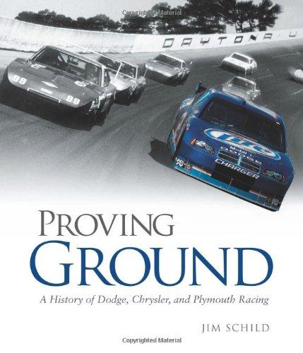 Proving Ground: A History of Dodge, Chrysler,: Schild, Jim