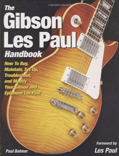 9780760334706: The Gibson Les Paul Handbook: How To Buy, Maintain, Set Up, Troubleshoot, and Modify Your Gibson and Epiphone Les Paul