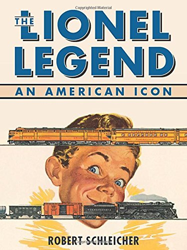The Lionel Legend: An American Icon (9780760334829) by Robert Schleicher