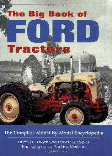The Big Book of Ford Tractors: Brock, Harold L.; Pripps, Robert N.; Morland, Andrew [Photographer]