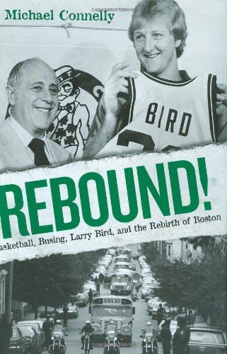 Rebound!: Basketball, Busing, Larry Bird, and the: Connelly, Michael