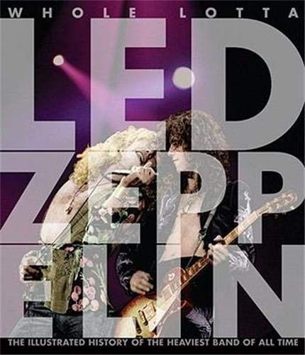 9780760335079: Whole Lotta Led Zeppelin: The Illustrated History of the Heaviest Band of All Time