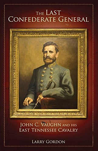 9780760335178: The Last Confederate General: John C. Vaughn and His East Tennessee Cavalry