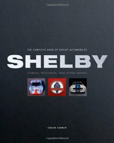 9780760335789: The Complete Book of Shelby Automobiles: Cobras, Mustangs, and Super Snakes