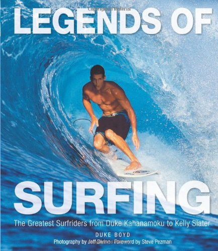 9780760335994: Legends of Surfing: The Greatest Surfriders from Duke Kahanamoku to Kelly Slater