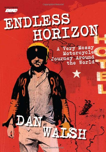 9780760336045: Endless Horizon: A Very Messy Motorcycle Journey Around the World