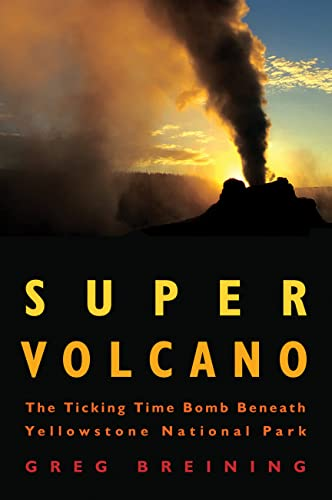 9780760336540: Super Volcano: The Ticking Time Bomb Beneath Yellowstone National Park