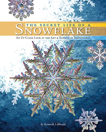 9780760336762: The Secret Life of a Snowflake: An Up-close Look at the Art & Science of Snowflakes