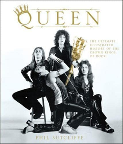 9780760337196: Queen: The Ultimate Illustrated History of the Crown Kings of Rock