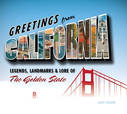 Greetings from California: Legends, Landmarks & Lore of the Golden State (Hardcover): Gary ...