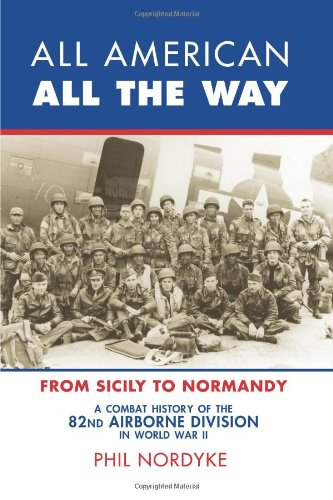 9780760337370: All American, All the Way: A Combat History of the 82nd Airborne Division in World War II: From Sicily to Normandy