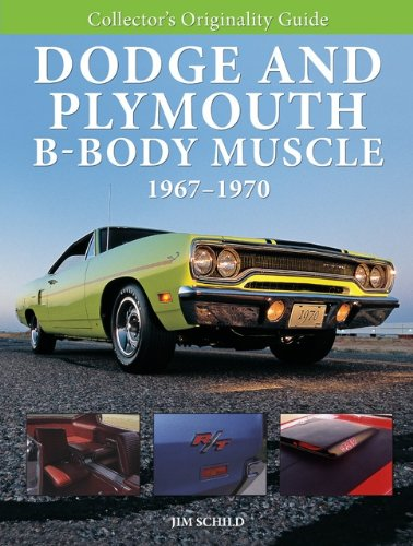 Collector's Originality Guide Dodge and Plymouth B-Body Muscle 1967-1970 (0760337896) by James J. Schild; Jim Schild