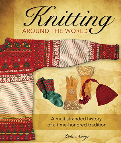 9780760337943: Knitting Around the World: A Multistranded History of a Time-Honored Tradition