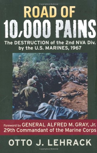 Road of 10,000 Pains: The Destruction of the 2nd NVA Division by the U.S. Marines, 1967: Lehrack, ...