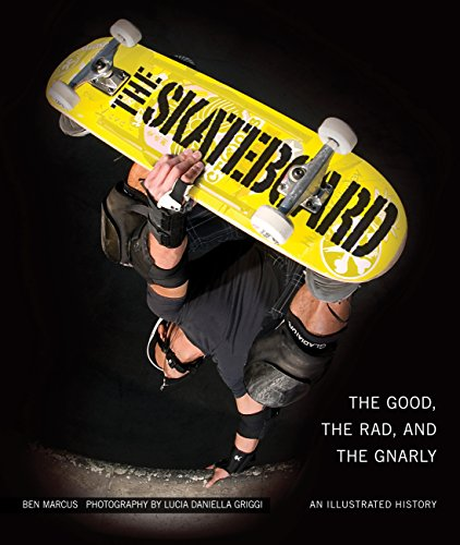 9780760338056: The Skateboard: The Good, the Rad, and the Gnarly: An Illustrated History