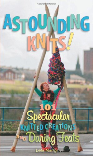9780760338452: Astounding Knits!: 101 Spectacular Knitted Creations and Daring Feats