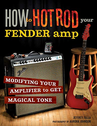 9780760338476: How to Hot Rod Your Fender Amp: Modifying your Amplifier to Get Magical Tone