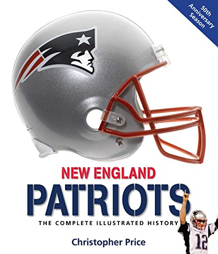 9780760338513: New England Patriots: The Complete Illustrated History