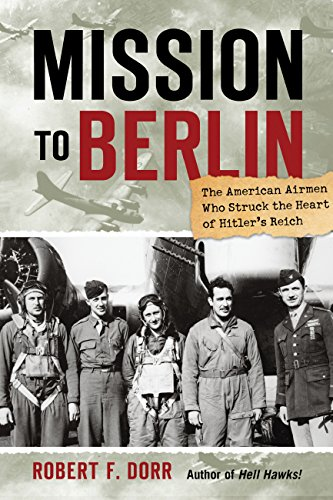 9780760338988: Mission to Berlin: The American Airmen Who Struck the Heart of Hitler's Reich