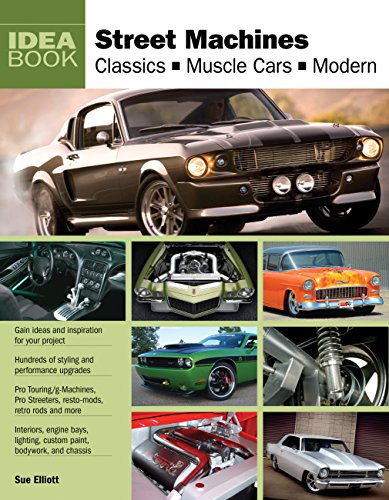 Street Machines: Classics, Muscle Cars, Modern (Idea Book) (0760339074) by Sue Elliott